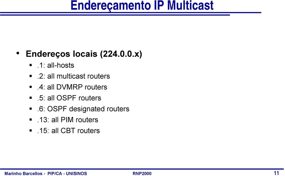 4: all DVMRP routers.5: all OSPF routers.