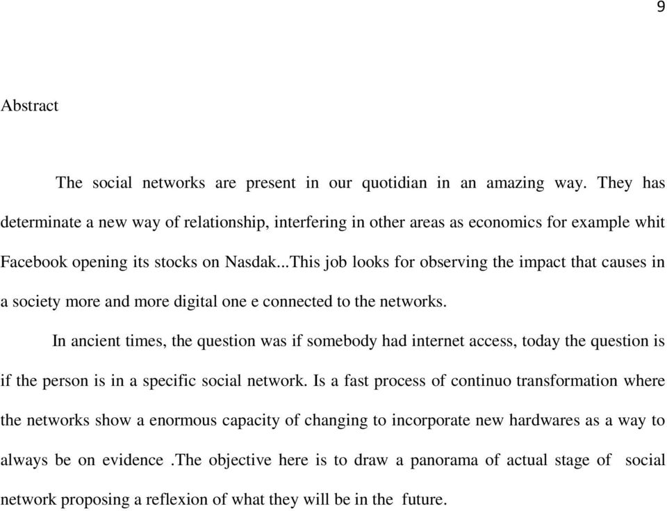 ..This job looks for observing the impact that causes in a society more and more digital one e connected to the networks.