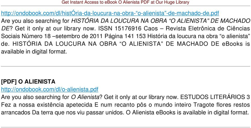 HISTÓRIA DA LOUCURA NA OBRA O ALIENISTA DE MACHADO DE ebooks is [PDF] O ALIENISTA http://ondobook.com/dl/o-alienista.pdf Are you also searching for O Alienista?