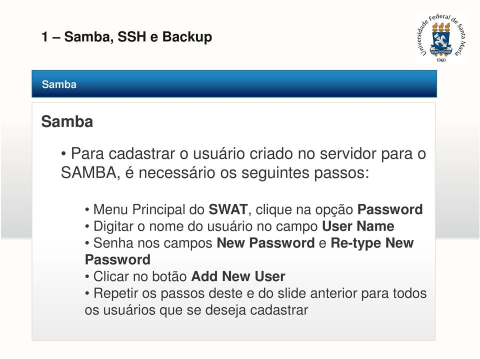 no campo User Name Senha nos campos New Password e Re-type New Password Clicar no botão Add