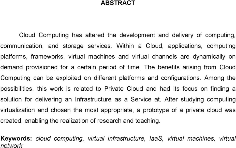 The benefits arising from Cloud Computing can be exploited on different platforms and configurations.