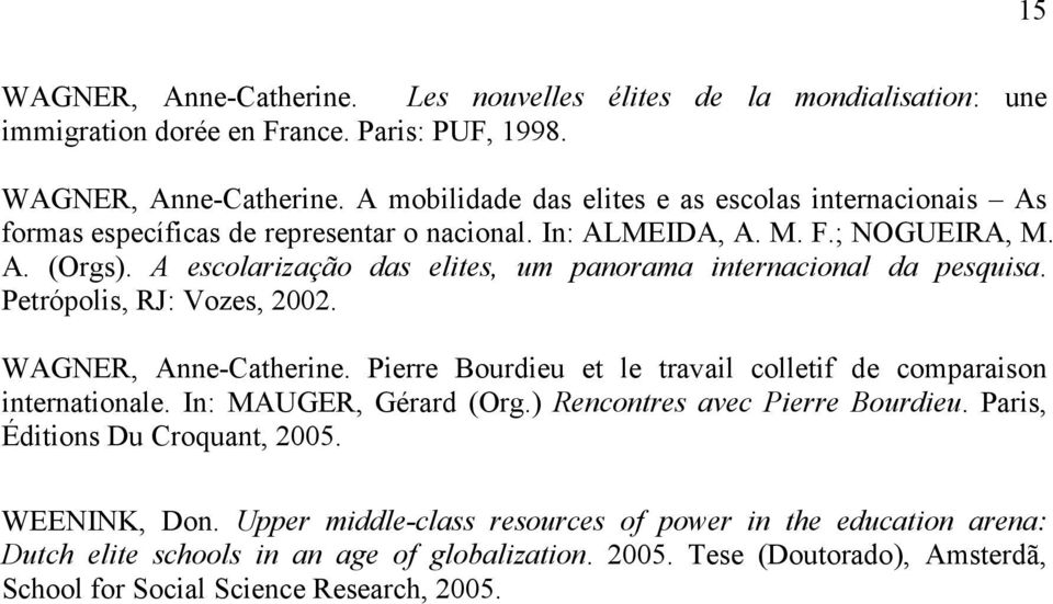 Pierre Bourdieu et le travail colletif de comparaison internationale. In: MAUGER, Gérard (Org.) Rencontres avec Pierre Bourdieu. Paris, Éditions Du Croquant, 2005. WEENINK, Don.