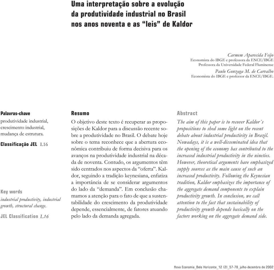 Classificação JEL L16 Key words industrial productivity, industrial growth, structural change.
