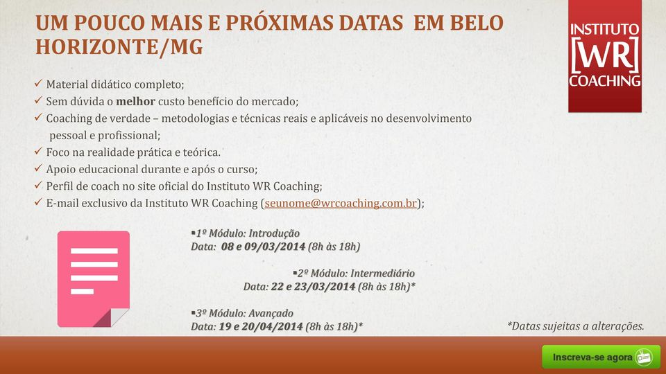 Apoio educacional durante e após o curso; Perfil de coach no site oficial do Instituto WR Coaching; E-mail exclusivo da Instituto WR Coaching