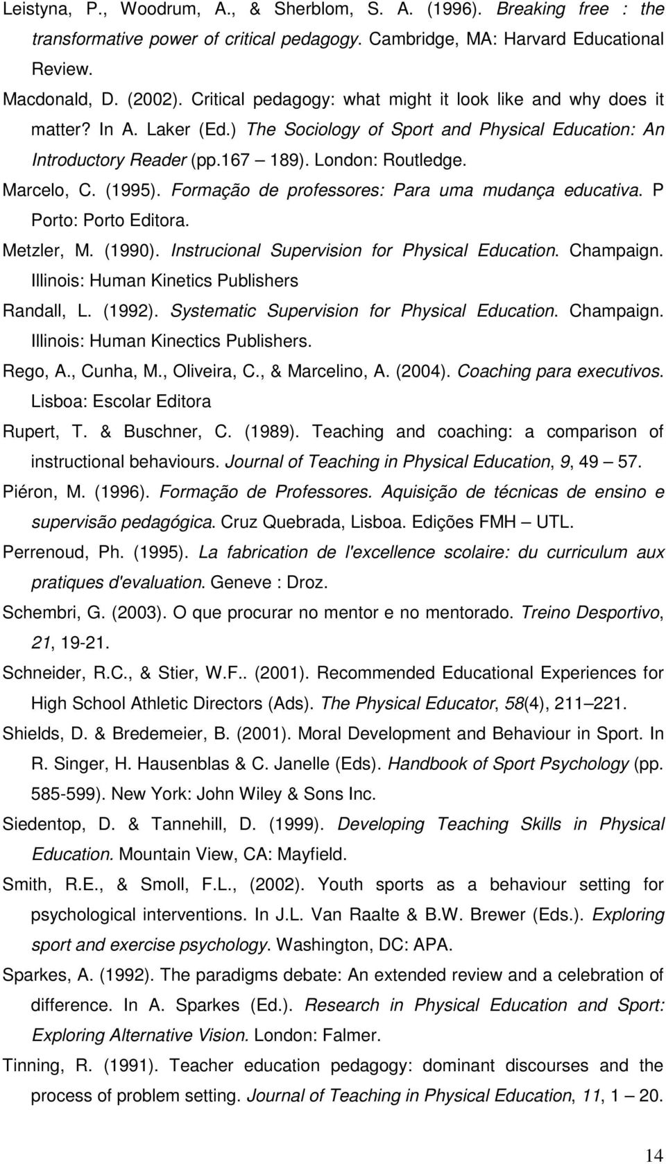(1995). Formação de professores: Para uma mudança educativa. P Porto: Porto Editora. Metzler, M. (1990). Instrucional Supervision for Physical Education. Champaign.