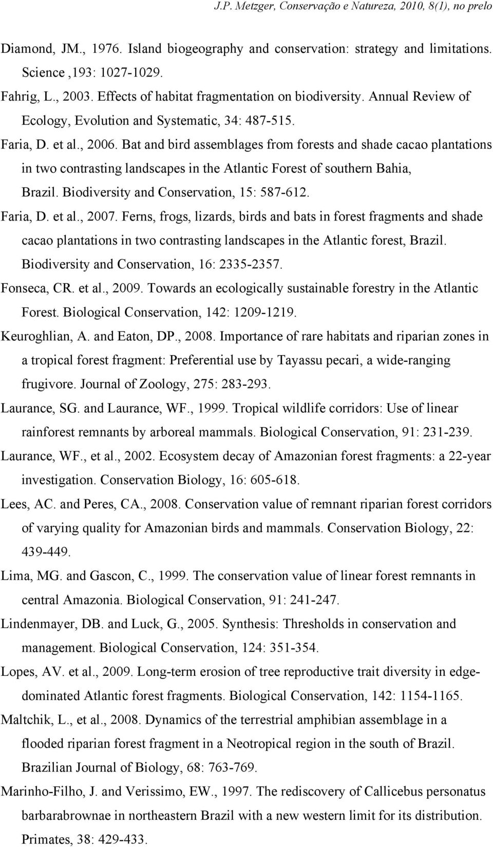 Bat and bird assemblages from forests and shade cacao plantations in two contrasting landscapes in the Atlantic Forest of southern Bahia, Brazil. Biodiversity and Conservation, 15: 587-612. Faria, D.