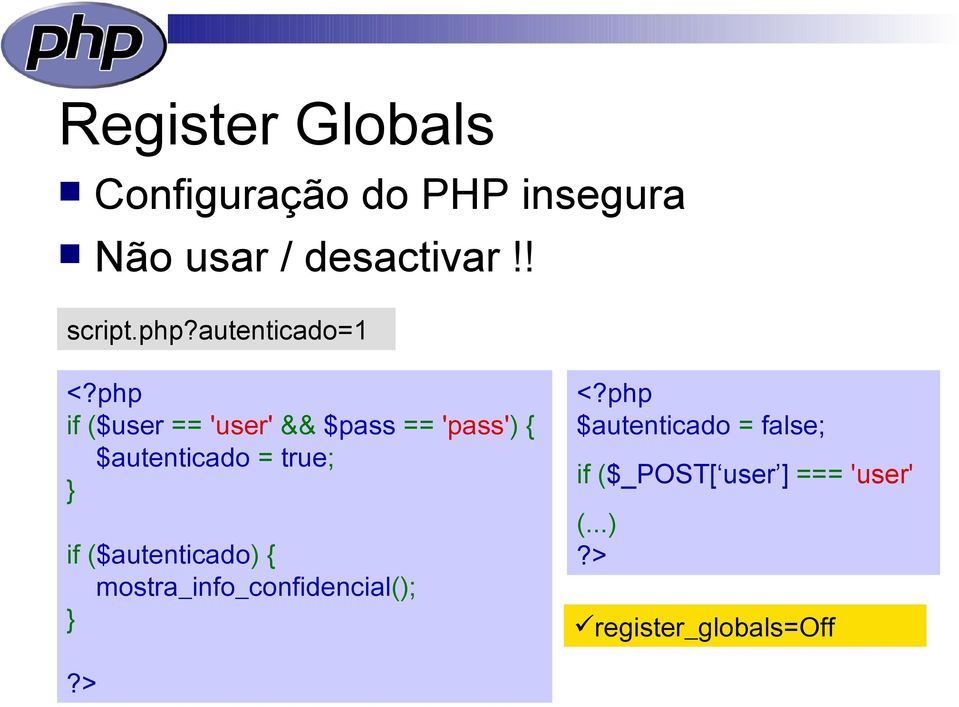 php if ($user == 'user' && $pass == 'pass') { $autenticado = true; } if