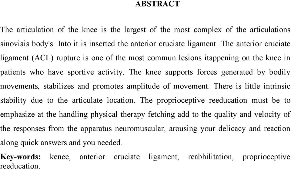 The knee supports forces generated by bodily movements, stabilizes and promotes amplitude of movement. There is little intrinsic stability due to the articulate location.