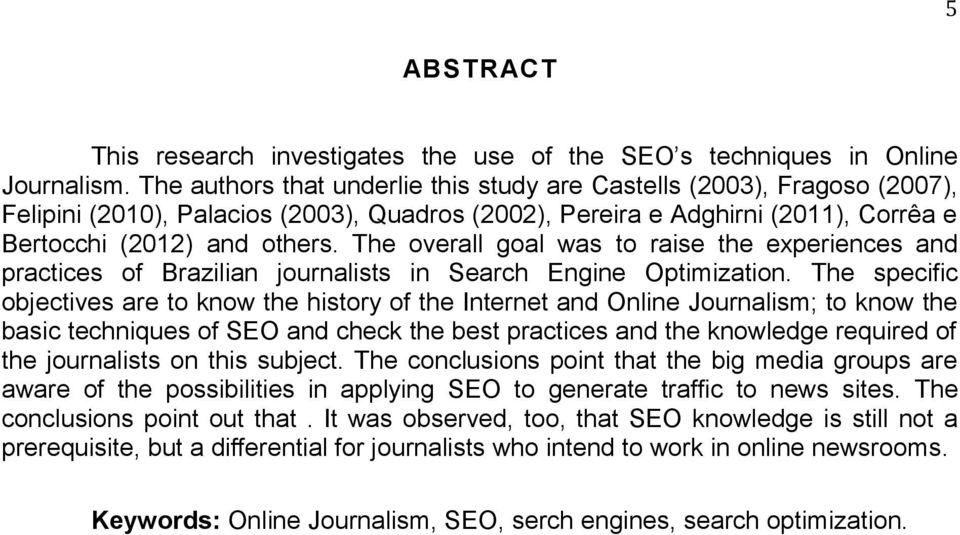 The overall goal was to raise the experiences and practices of Brazilian journalists in Search Engine Optimization.