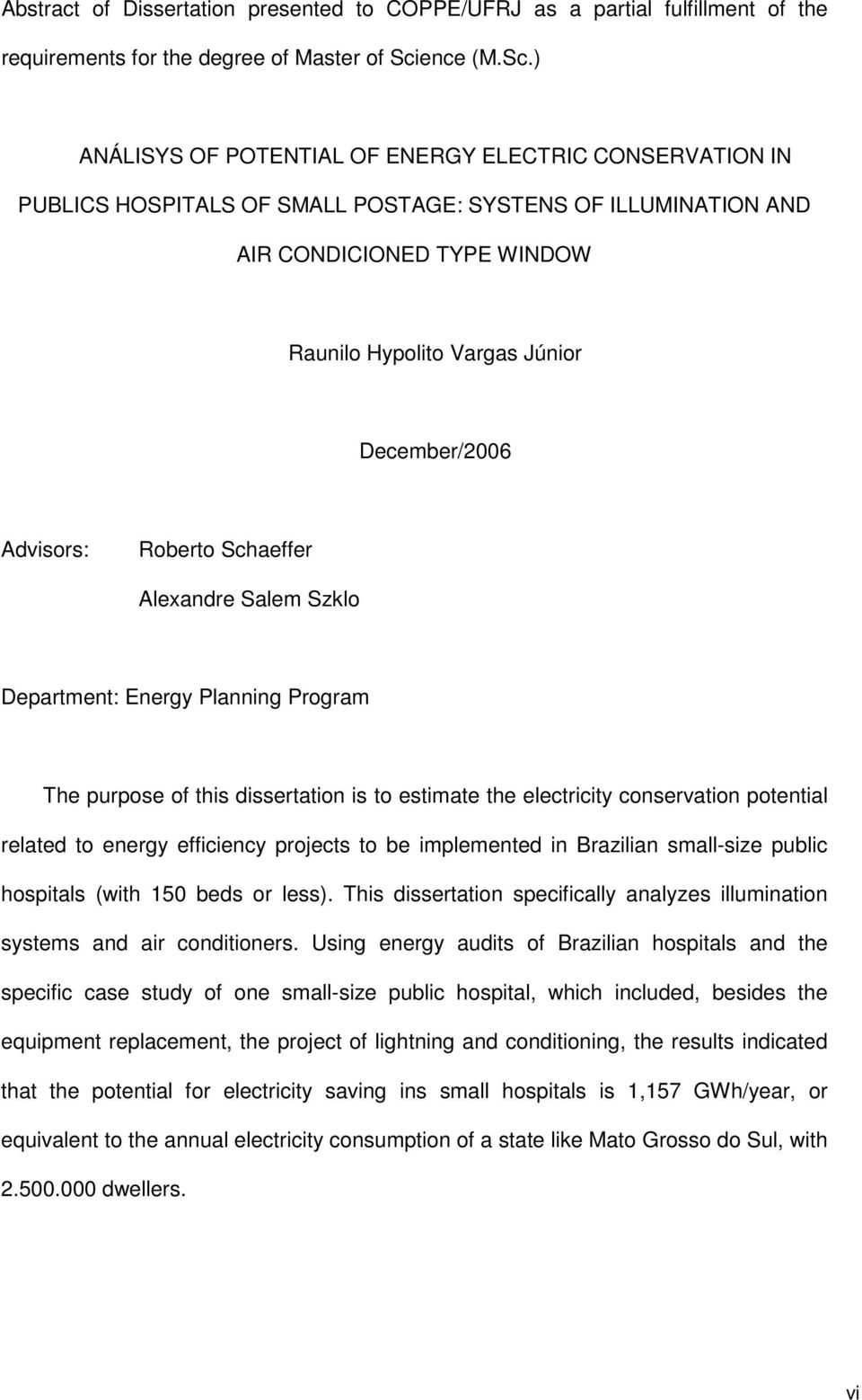 ) ANÁLISYS OF POTENTIAL OF ENERGY ELECTRIC CONSERVATION IN PUBLICS HOSPITALS OF SMALL POSTAGE: SYSTENS OF ILLUMINATION AND AIR CONDICIONED TYPE WINDOW Raunilo Hypolito Vargas Júnior December/2006