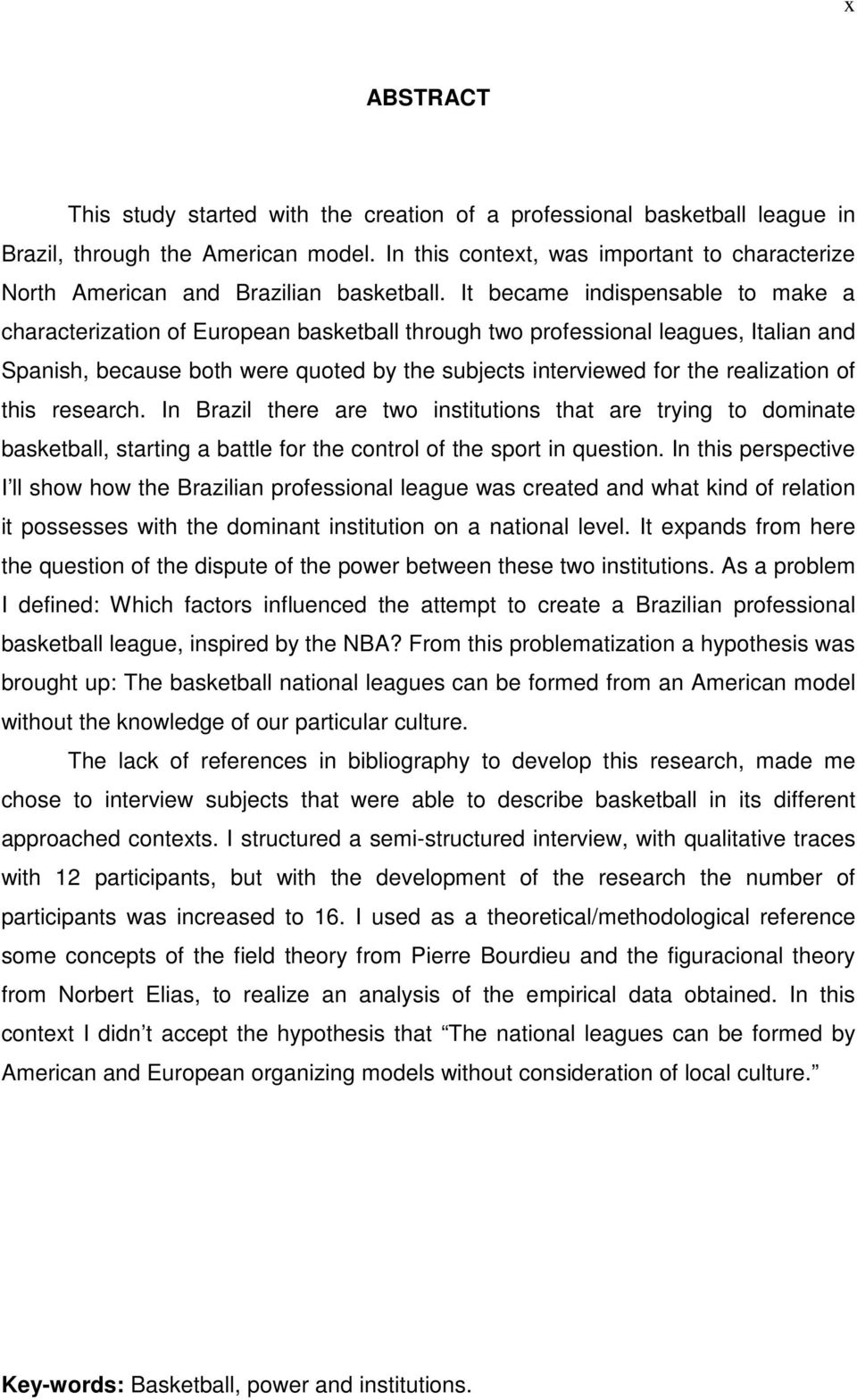 It became indispensable to make a characterization of European basketball through two professional leagues, Italian and Spanish, because both were quoted by the subjects interviewed for the