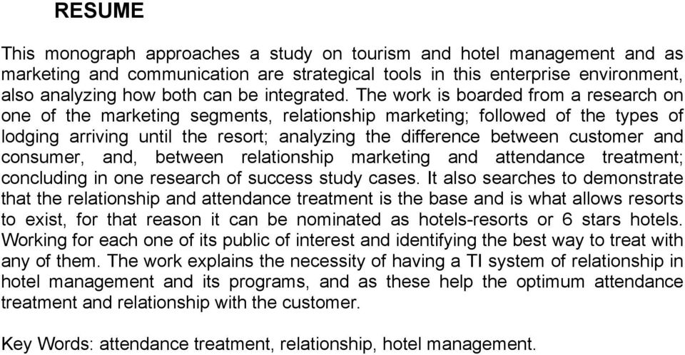 The work is boarded from a research on one of the marketing segments, relationship marketing; followed of the types of lodging arriving until the resort; analyzing the difference between customer and