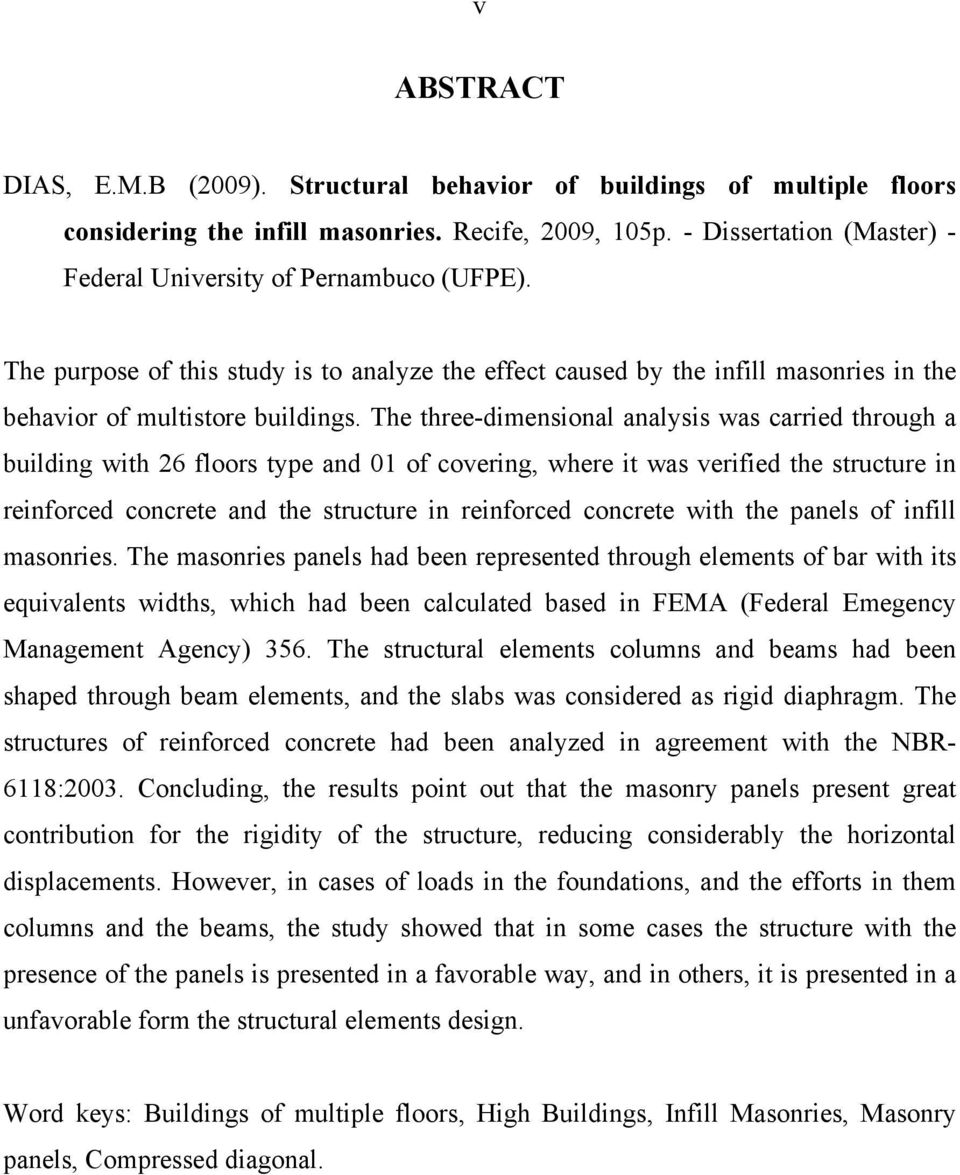 The three-dimensional analysis was carried through a building with 26 floors type and 01 of covering, where it was verified the structure in reinforced concrete and the structure in reinforced