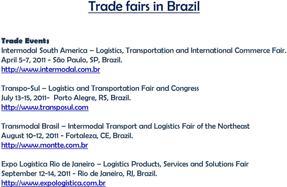 br Transpo-Sul Logistics and Transportation Fair and Congress July 13-15, 2011- Porto Alegre, RS, Brazil. http://www.transposul.