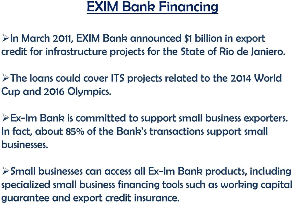 Ex-Im Bank is committed to support small business exporters. In fact, about 85% of the Bank s transactions support small businesses.