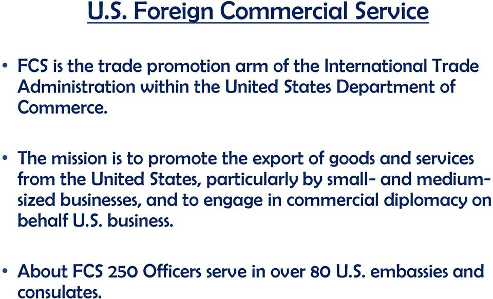 The mission is to promote the export of goods and services from the United States, particularly by small-