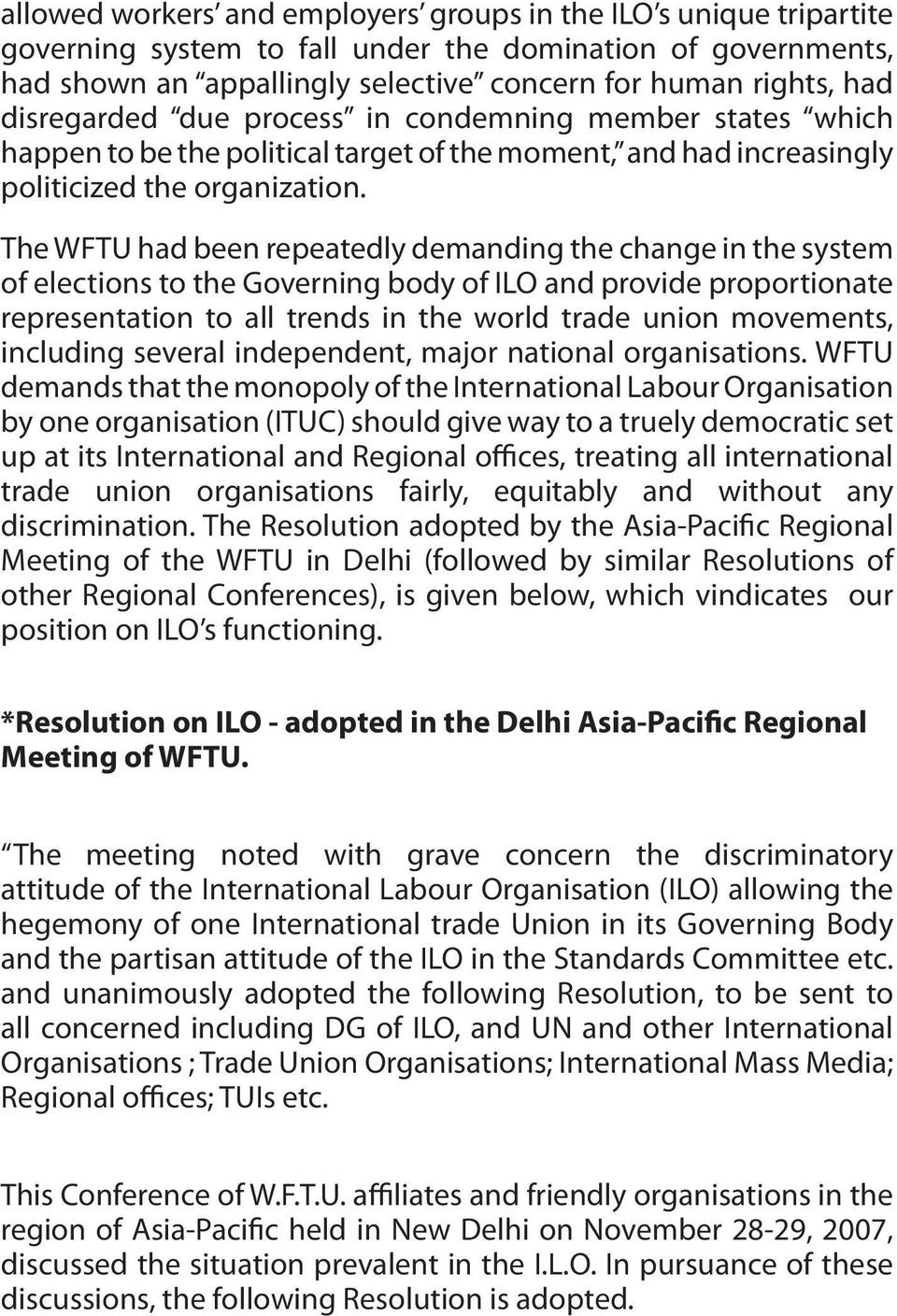 The WFTU had been repeatedly demanding the change in the system of elections to the Governing body of ILO and provide proportionate representation to all trends in the world trade union movements,