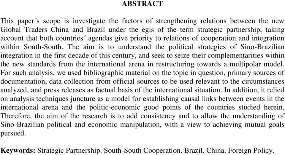 The aim is to understand the political strategies of Sino-Brazilian integration in the first decade of this century, and seek to seize their complementarities within the new standards from the