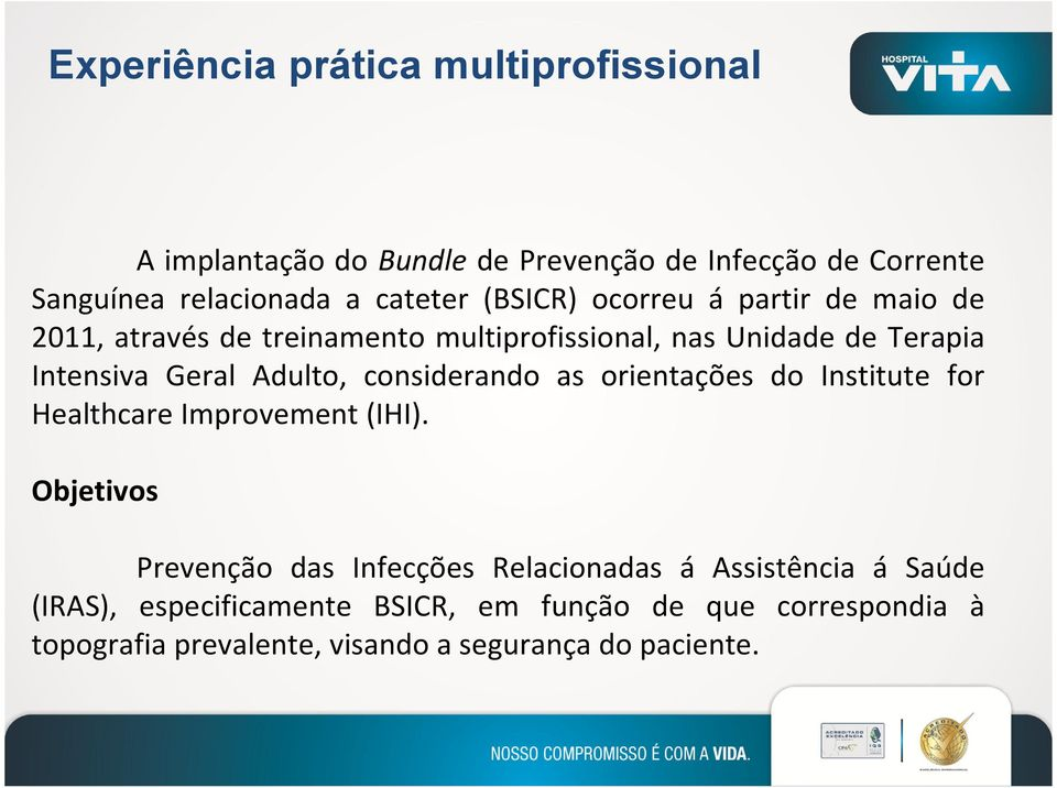 considerando as orientações do Institute for Healthcare Improvement(IHI).