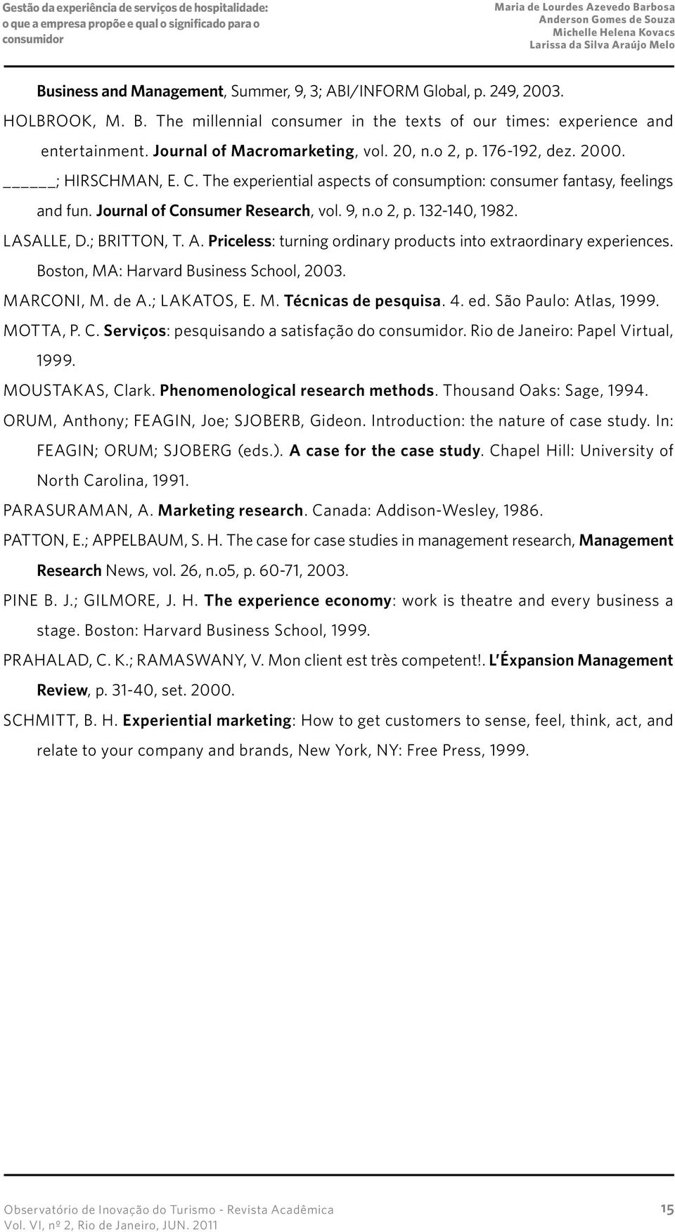 LASALLE, D.; BRITTON, T. A. Priceless: turning ordinary products into extraordinary experiences. Boston, MA: Harvard Business School, 2003. MARCONI, M. de A.; LAKATOS, E. M. Técnicas de pesquisa. 4.