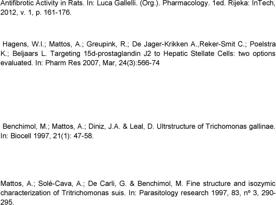 In: Pharm Res 2007, Mar, 24(3):566-74 Benchimol, M.; Mattos, A.; Diniz, J.A. & Leal, D. Ultrstructure of Trichomonas gallinae. In: Biocell 1997, 21(1): 47-58.