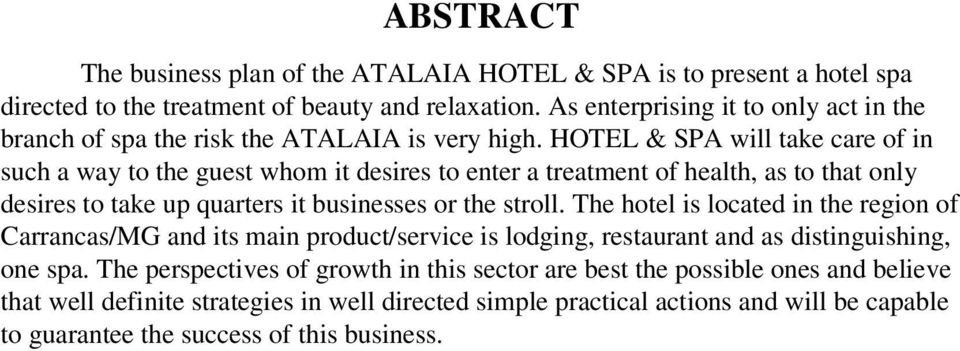HOTEL & SPA will take care of in such a way to the guest whom it desires to enter a treatment of health, as to that only desires to take up quarters it businesses or the stroll.