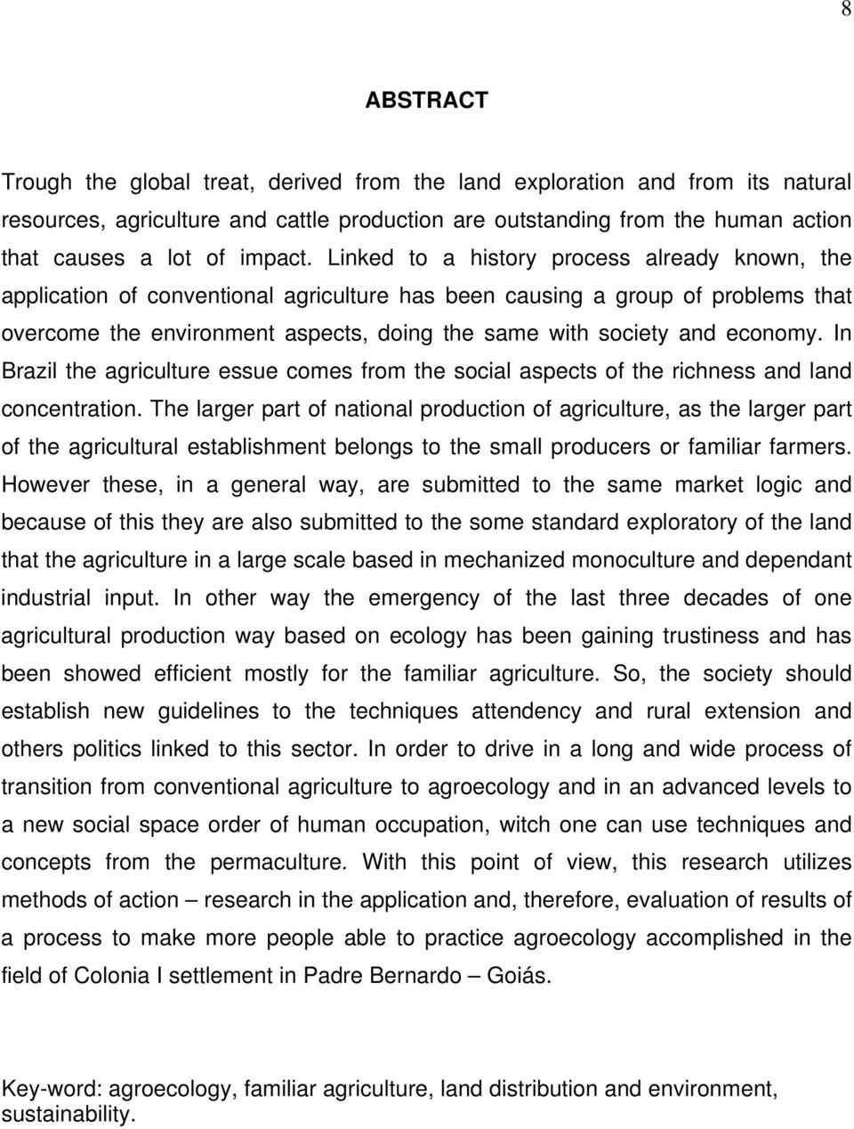 Linked to a history process already known, the application of conventional agriculture has been causing a group of problems that overcome the environment aspects, doing the same with society and