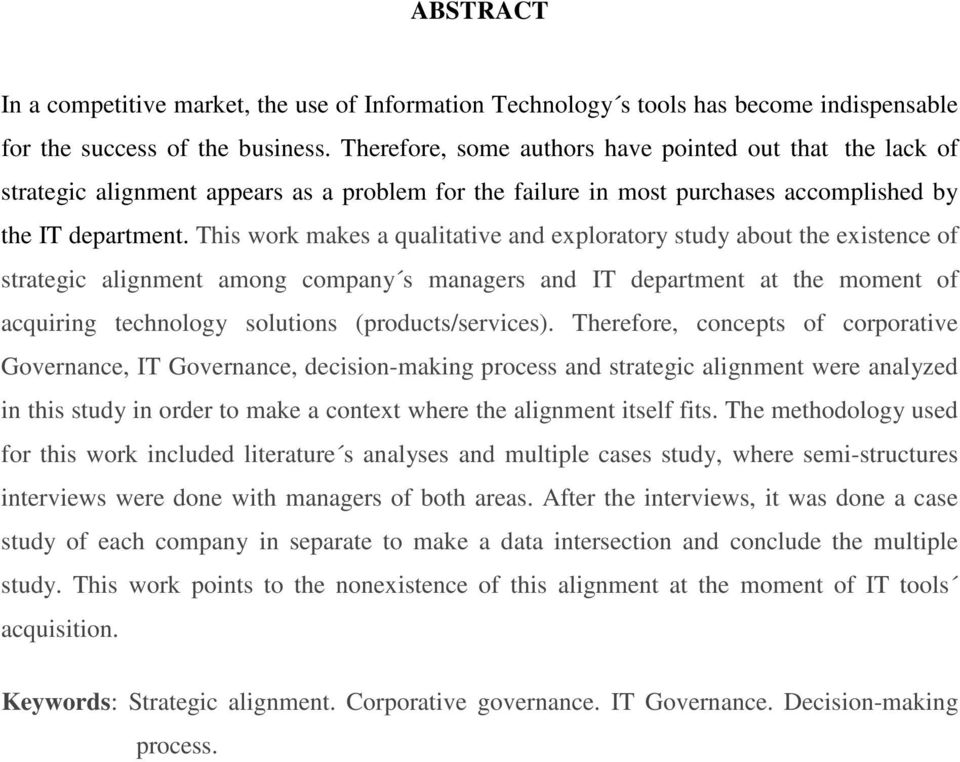 This work makes a qualitative and exploratory study about the existence of strategic alignment among company s managers and IT department at the moment of acquiring technology solutions