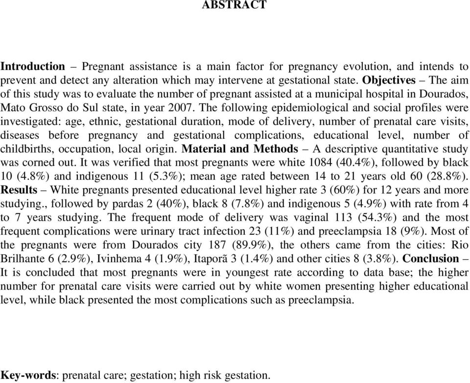 The following epidemiological and social profiles were investigated: age, ethnic, gestational duration, mode of delivery, number of prenatal care visits, diseases before pregnancy and gestational