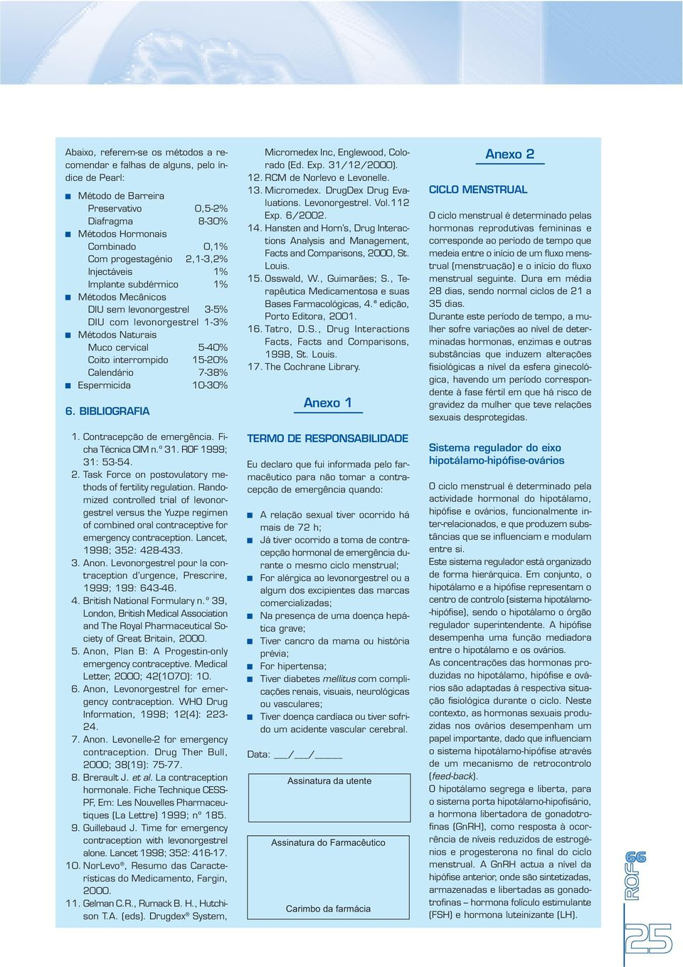 Espermicida 10-30% 6. BIBLIOGRAFIA Micromedex Inc, Englewood, Colorado (Ed. Exp. 31/12/2000). 12. RCM de Norlevo e Levonelle. 13. Micromedex. DrugDex Drug Evaluations. Levonorgestrel. Vol.112 Exp.