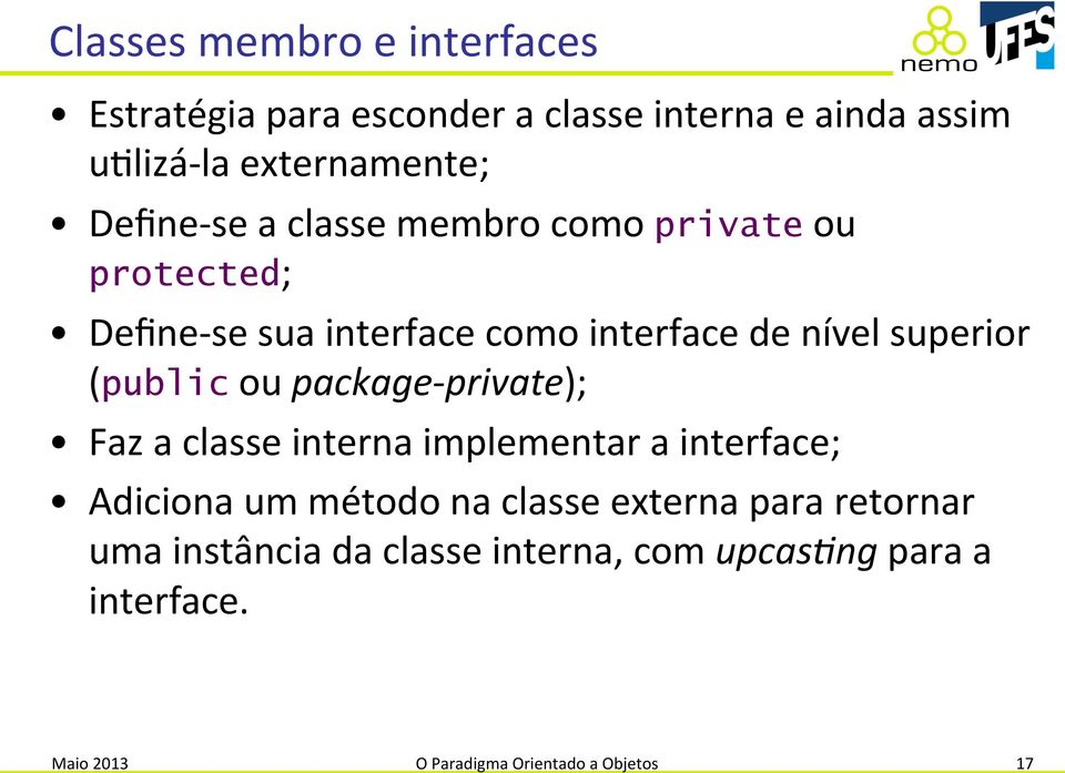 (public ou package- private); Faz a classe interna implementar a interface; Adiciona um método na classe externa