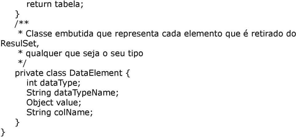 seja o seu tipo private class DataElement { int