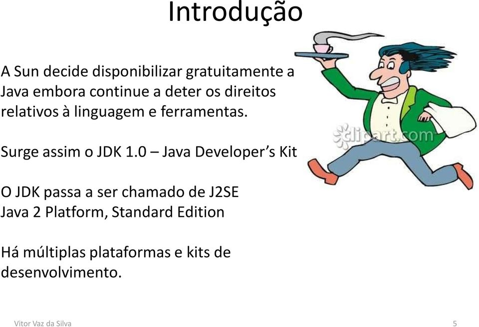 0 Java Developer s Kit O JDK passa a ser chamado de J2SE Java 2 Platform,