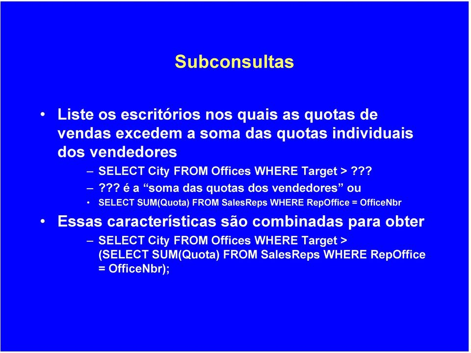 ????? é a soma das quotas dos vendedores ou SELECT SUM(Quota) FROM SalesReps WHERE RepOffice =