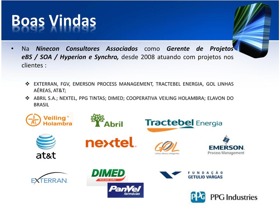 FGV, EMERSON PROCESS MANAGEMENT, TRACTEBEL ENERGIA, GOL LINHAS AÉREAS, AT&T;