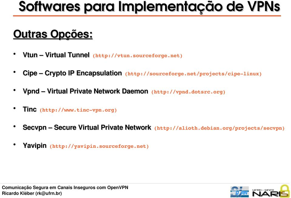 net/projects/cipe linux) Vpnd Virtual Private Network Daemon (http://vpnd.dotsrc.