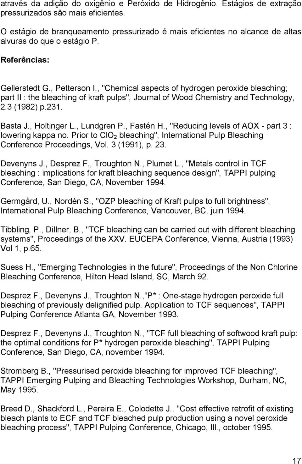 ", ""Chemical aspects of hydrogen peroxide bleaching; part II : the bleaching of kraft pulps"", Journal of Wood Chemistry and Technology, 2.3 (1982) p.231. Basta J., Holtinger L., Lundgren P., Fastén H."