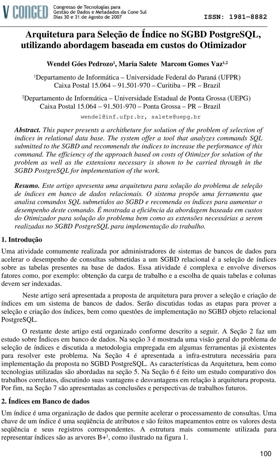 ufpr.br, salete@uepg.br Abstract. This paper presents a architheture for solution of the problem of selection of indices in relational data base.