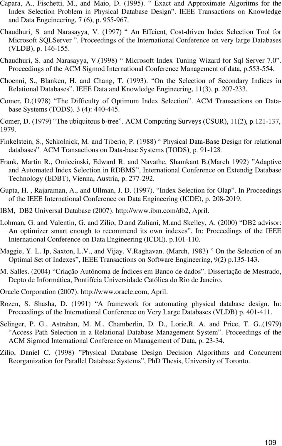 Proceedings of the International Conference on very large Databases (VLDB), p. 146-155. Chaudhuri, S. and Narasayya, V.(1998) Microsoft Index Tuning Wizard for Sql Server 7.0.