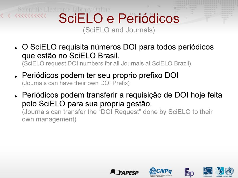 (SciELO request DOI numbers for all Journals at SciELO Brazil) Periódicos podem ter seu proprio prefixo DOI