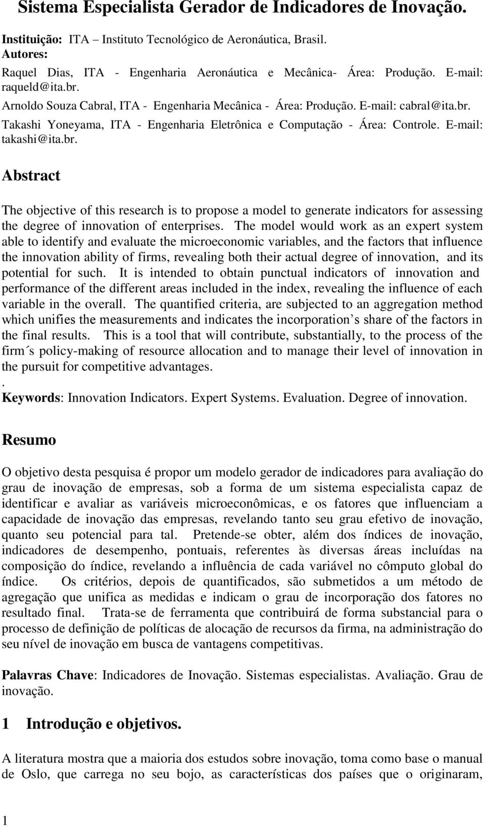 E-mail: takashi@ita.br. Abstract The objective of this research is to propose a model to generate indicators for assessing the degree of innovation of enterprises.