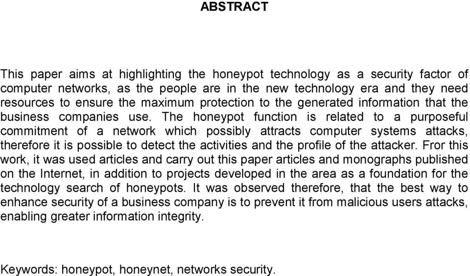 The honeypot function is related to a purposeful commitment of a network which possibly attracts computer systems attacks, therefore it is possible to detect the activities and the profile of the