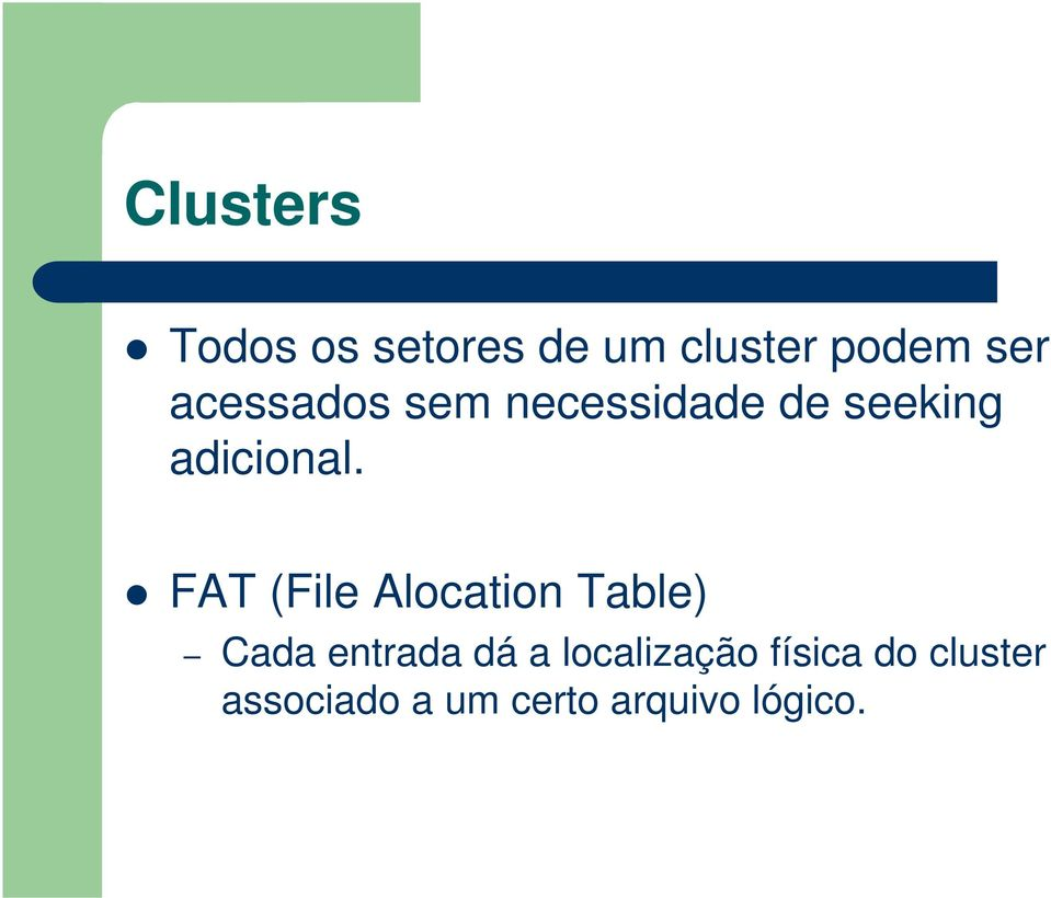 FAT (File Alocation Table) Cada entrada dá a