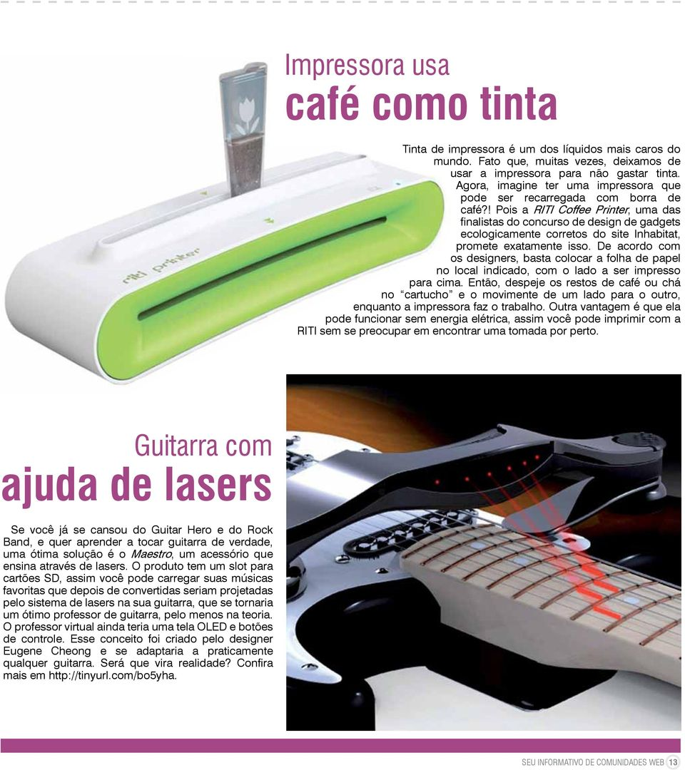 ! Pois a RITI Coffee Printer, uma das finalistas do concurso de design de gadgets ecologicamente corretos do site Inhabitat, promete exatamente isso.