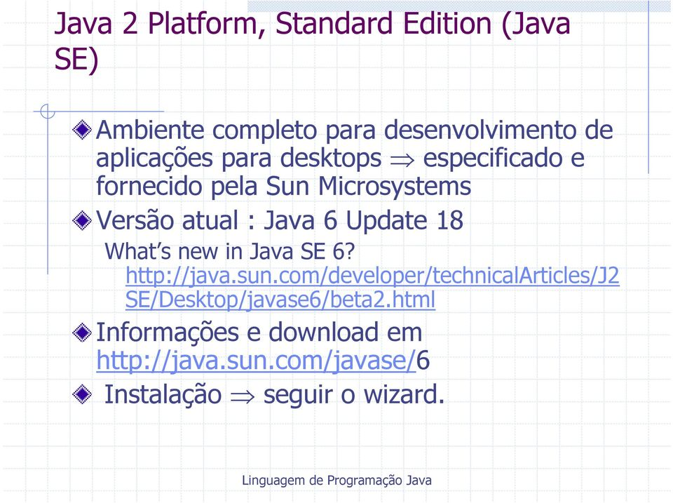 Update 18 What s new in Java SE 6? http://java.sun.
