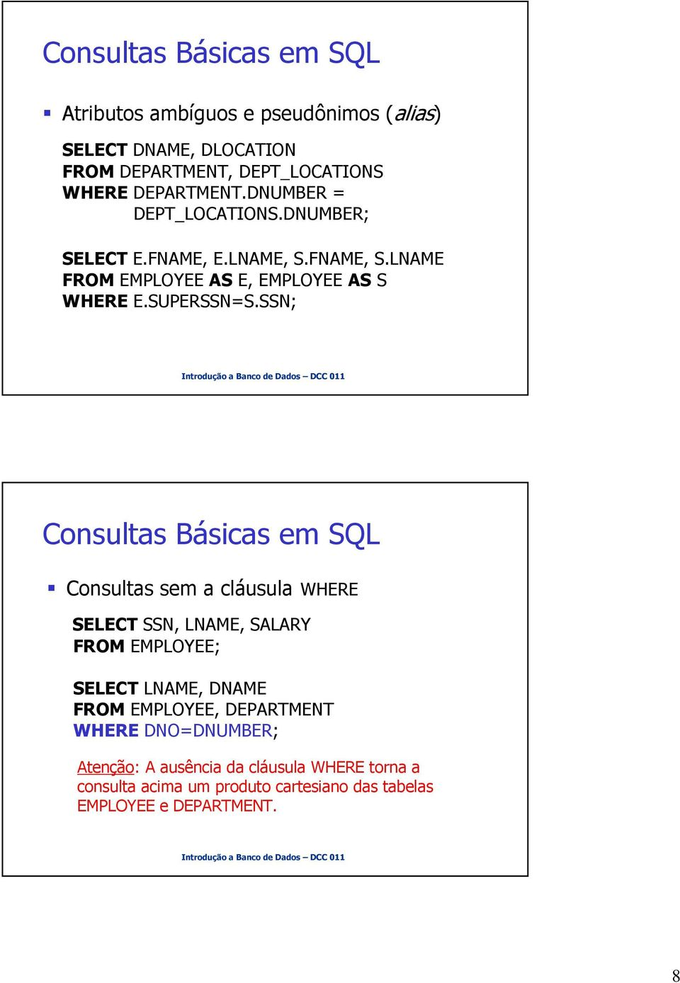 SSN; Consultas Básicas em SQL Consultas sem a cláusula WHERE SELECT SSN, LNAME, SALARY FROM EMPLOYEE; SELECT LNAME, DNAME FROM EMPLOYEE,
