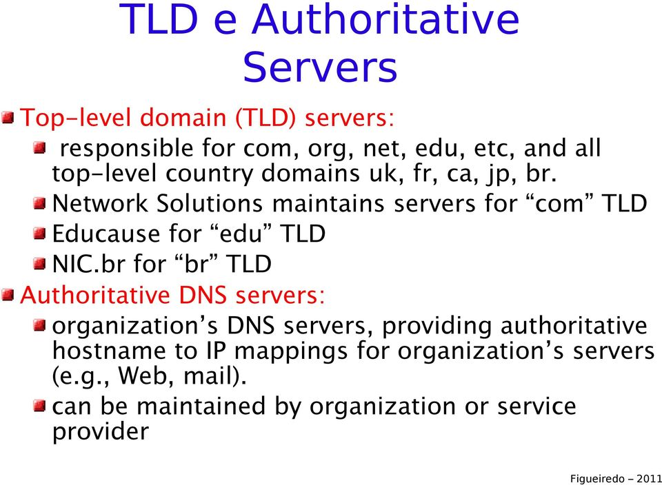 Network Solutions maintains servers for com TLD Educause for edu TLD NIC.