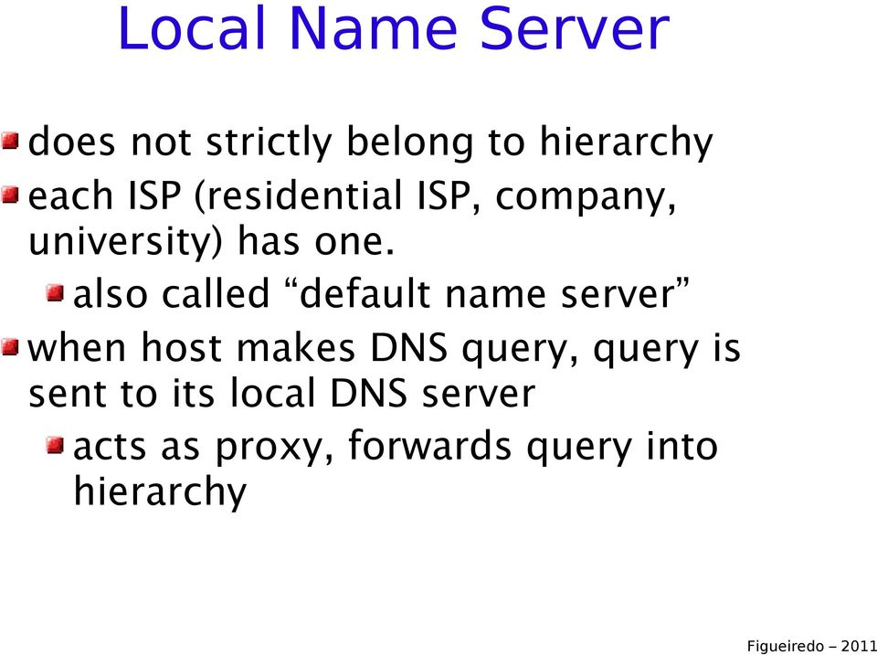 also called default name server when host makes DNS query,