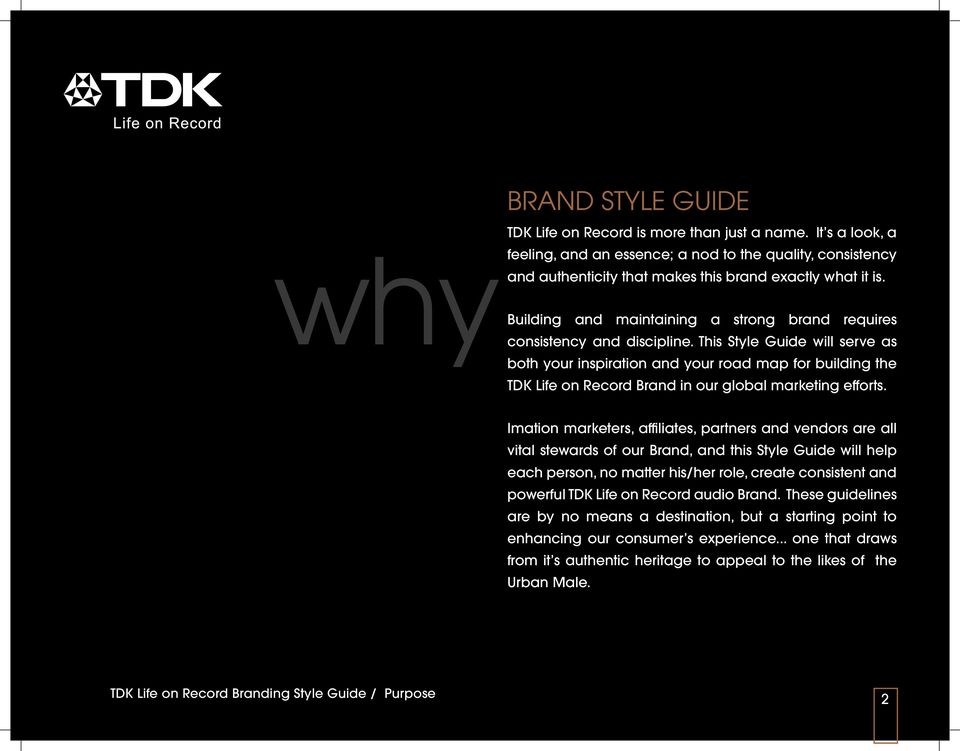 This Style Guide will serve as both your inspiration and your road map for building the TDK Life on Record Brand in our global marketing efforts.