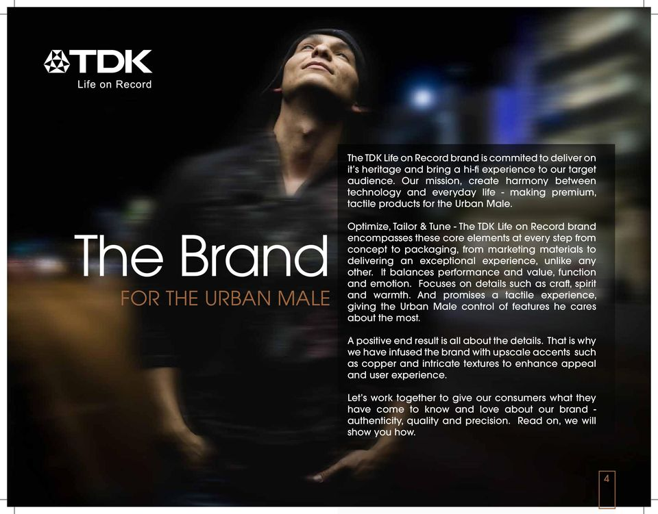 The Brand FOR THE URBAN MALE Optimize, Tailor & Tune - The TDK Life on Record brand encompasses these core elements at every step from concept to packaging, from marketing materials to delivering an